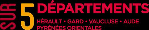 5 départements : Hérault, Gard, Vaucluse, Aude Pyrénées Orientales